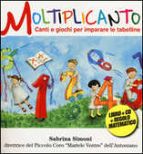 Libro Moltiplicanto. Canti e giochi per imparare le tabelline. Con CD Audio Sabrina Simoni Giovanni Gotti Siro Merlo