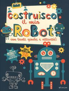 Camfeed.it Costruisco il mio robot con tanti giochi e attività! Con adesivi. Ediz. illustrata Image