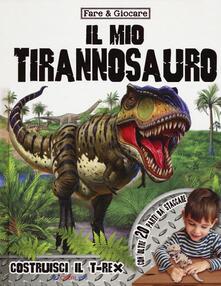 Daddyswing.es Il mio tirannosauro. Ediz. a colori. Con gadget Image