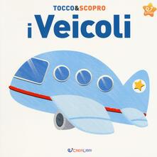 Associazionelabirinto.it I veicoli. Tocco&scopro. Ediz. a colori Image