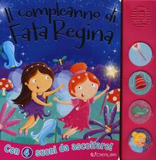Tegliowinterrun.it Il compleanno di fata Regina. Libro sonoro. Ediz. a colori Image