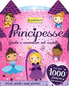 Parcoarenas.it Principesse. Giochi e avventure nel castello. Megastickers. Ediz. a colori Image