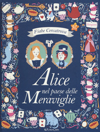 Alice nel paese delle meraviglie da Lewis Carroll. Fiabe cercatrova. Ediz. a colori - Powell Sarah - wuz.it