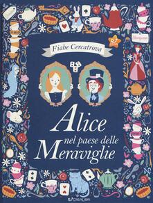 Alice nel paese delle meraviglie da Lewis Carroll. Fiabe cercatrova. Ediz. a colori.pdf