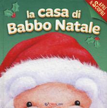 Rallydeicolliscaligeri.it La casa di Babbo Natale. Apri & scopri. Ediz. a colori Image