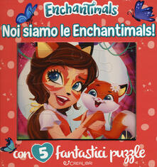 Listadelpopolo.it Noi siamo le Enchantimals! Enchantimals. Libro puzzle. Ediz. a colori Image