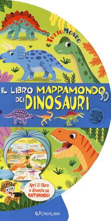 Listadelpopolo.it Il libro mappamondo 3D dei dinosauri. Tuttomondo. Ediz. a colori Image