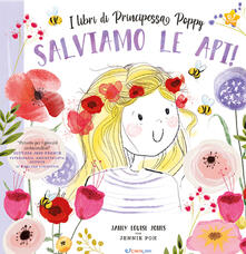 Salviamo le api! I libri di principessa Poppy - Janey Louise Jones - copertina