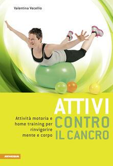 Attivi contro il cancro. Attività motoria e home training per rinvigorire mente e corpo. Ediz. multilingue.pdf