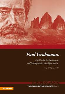 Paul Grohmann. Erschliesser der Dolomiten und Mitbegünder des Alpenvereins.pdf