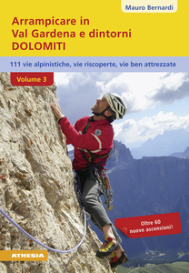 Libro Arrampicare in val Gardena e dintorni. Dolomiti. 110 vie alpinistiche, vie ben attrezzate, vie riscoperte. Vol. 3 Mauro Bernardi