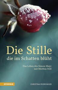 Die Stille, die im Schatten blüht Das Leben des Simon Mayr mit Morbus Still