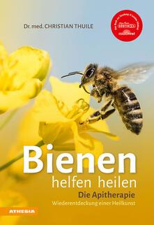Tegliowinterrun.it Bienen helfen heilen. Die Apitherapie. Wiederentdeckung einer Heilkunst Image