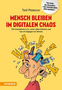 Mensch bleiben im digitalen Chaos. Wie Smartphone & Co. unser Leben belasten und was wir dagegen tun können.pdf