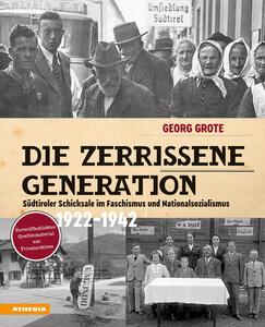 Libro Die zerrissene Generation. Südtiroler Schicksale im Faschismus und Nationalsozialismus 1922-1942 Georg Grote
