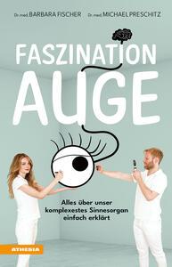 Libro Faszination Auge. Alles über unser komplexestes Sinnesorgan einfach erklärt Barbara Fischer Michael Preschitz