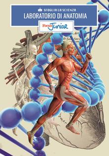 Laboratorio di anatomia. Sfoglia la scienza. Focus Junior. Con gadget.pdf