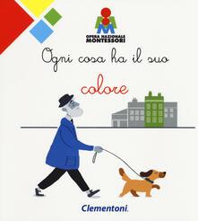 Ogni cosa ha il suo colore. Montessori. Ediz. a colori.pdf