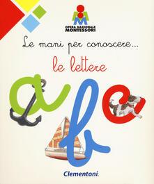 3tsportingclub.it Le mani per conoscere... le lettere. Montessori. Ediz. a colori Image