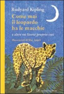 Come mai il leopardo ha le macchie e altre sei «Storie proprio così»
