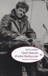 Quel diavolo di John Barleycorn. Memorie di un bevitore