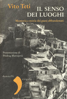 Il senso dei luoghi. Memoria e storia dei paesi abbandonati - Vito Teti - copertina