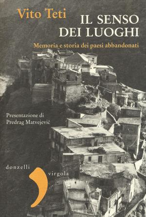 Il senso dei luoghi. Memoria e storia dei paesi abbandonati