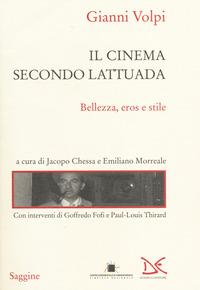 Il Il cinema secondo Lattuada. Bellezza, eros e stile - Volpi Gianni - wuz.it