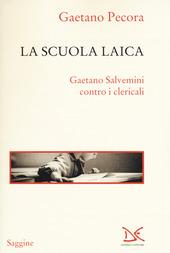 La scuola laica. Gaetano Salvemini contro i clericali