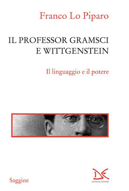 Il professor Gramsci e Wittgenstein. Il linguaggio e il potere - Franco Lo Piparo - ebook
