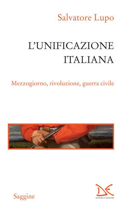 L' unificazione italiana. Mezzogiorno, rivoluzione, guerra civile - Salvatore Lupo - ebook