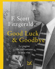 Good luck & goodbye. Le pagine che raccontano la mia vita - Francis Scott Fitzgerald,M. Bartocci - ebook