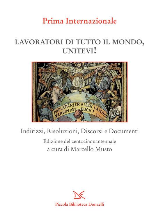 Lavoratori di tutto il mondo, unitevi! Indirizzi, risoluzioni, discorsi e documenti - Marcello Musto - ebook