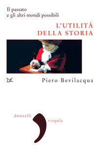 L' utilità della storia. Il passato e gli altri mondi possibili - Piero Bevilacqua - ebook