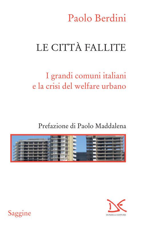 Le città fallite. I grandi comuni italiani e la crisi del welfare urbano - Paolo Berdini - ebook