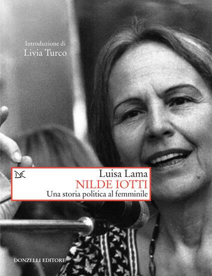 Nilde Iotti. Una storia politica al femminile - Luisa Lama - ebook