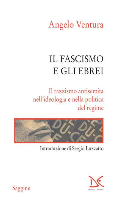 Il fascismo e gli ebrei. Il razzismo antisemita nell'ideologia e nella politica del regime - Angelo Ventura - ebook