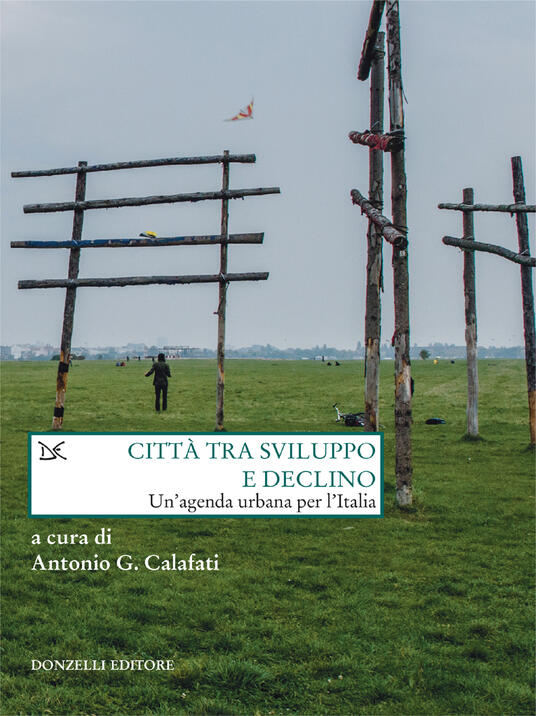Città tra sviluppo e declino. Un'agenda urbana per l'Italia - Antonio G. Calafati - ebook