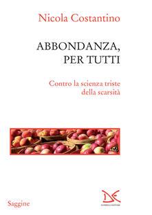 Abbondanza, per tutti. Contro la scienza triste della scarsità - Nicola Costantino - ebook