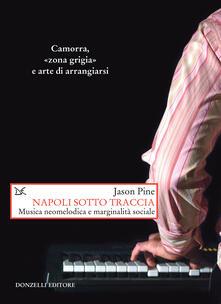Napoli sotto traccia. Musica neomelodica e marginalità sociale - Jason Pine,V. Iacoponi - ebook