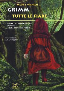 Tutte le fiabe. Prima edizione integrale 1812-1815 - Jacob Grimm,Wilhelm Grimm - copertina