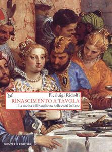 Voluntariadobaleares2014.es Rinascimento a tavola. La cucina e il banchetto nelle corti italiane Image