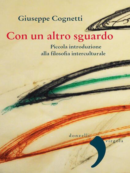 Con un altro sguardo. Piccola introduzione alla filosofia interculturale - Giuseppe Cognetti - ebook