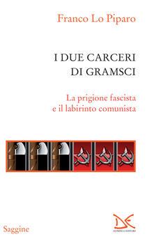 I due carceri di Gramsci. La prigione fascista e il labirinto del comunismo - Franco Lo Piparo - ebook