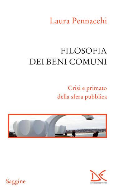 Filosofia dei beni comuni. Crisi e primato della sfera pubblica - Laura Pennacchi - ebook