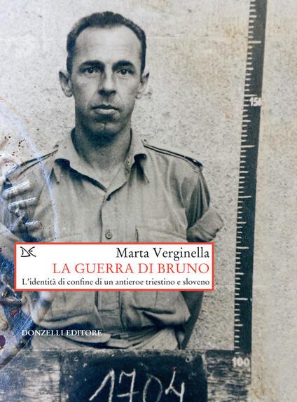 La guerra di Bruno. L'dentità di confine di un antieroe triestino e sloveno - Marta Verginella - ebook