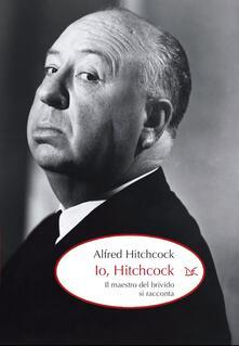 Io, Hitchcock. Il maestro del brivido si racconta - Alfred Hitchcock,R. Caccia,S. Gottlieb - ebook