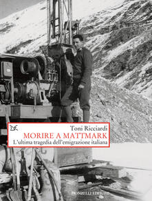 Morire a Mattmark. L'ultima tragedia dell'emigrazione italiana - Toni Ricciardi - ebook