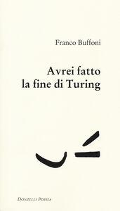 Libro Avrei fatto la fine di Turing Franco Buffoni