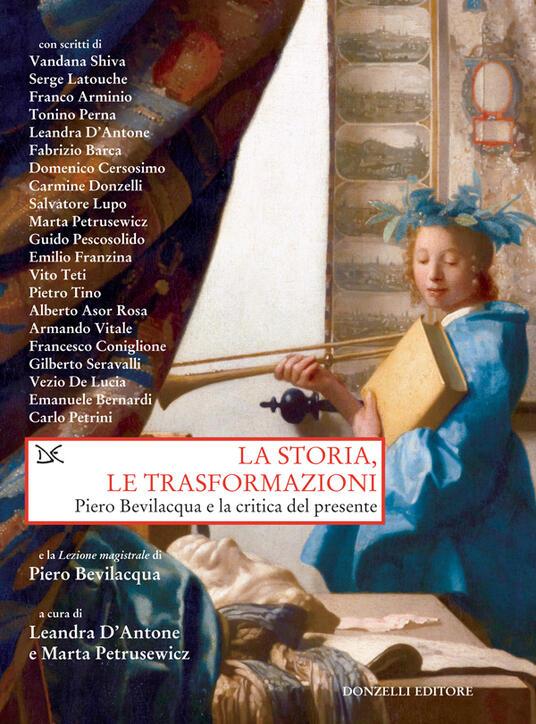 La storia, le trasformazioni. Piero Bevilacqua e la critica del presente - L. D'Antone,M. Petrusewicz - ebook